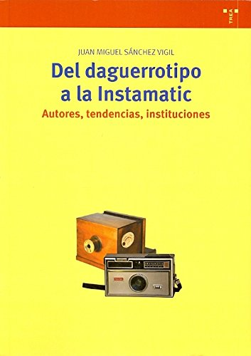 Del daguerrotipo a la Instamatic. Autores, tendencias, instituciones (Biblioteconomía y Administración Cultural)