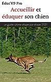 Accueillir et éduquer son chien : le guide ultime étape par étape : Version complète 2021