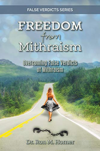Freedom from Mithraism: Overcoming the False Verdicts of Mithraism (False Verdicts Series) (English Edition)