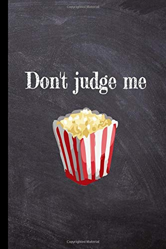 Don't Judge Me Popcorn: Humorous Snack-themed college-ruled...