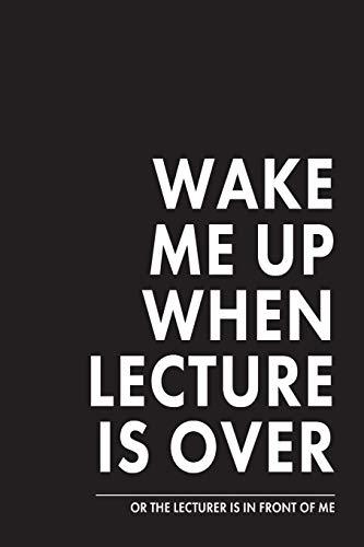 Wake me up when lecture is over: Notizbuch für Studenten, Lehrer, Schüler und Dozenten | ca. DIN A5 (6x9\'\'), dot grid, 108 Seiten | Tolles Geschenk ... Klassenzimmer, Unterricht und Schulstunde