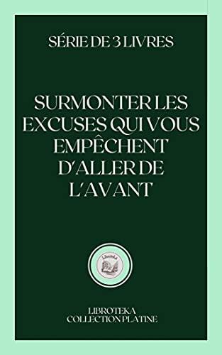 SURMONTER LES EXCUSES QUI VOUS EMPÊCHENT D'ALLER DE L'AVANT: série de 3 livres