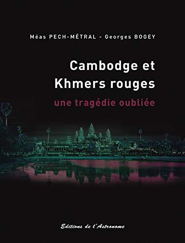 Cambodge et Khmers rouges : Une tragédie oubliée 1975-1979