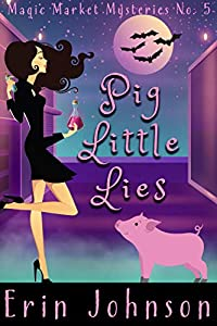 Pig Little Lies (Magic Market Mysteries Book 5)