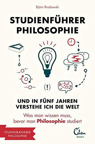 Studienführer Philosophie: Und in fünf Jahren verstehe ich die Welt. Was man wissen muss, bevor man Philosophie studiert (2500 - Studienführer)