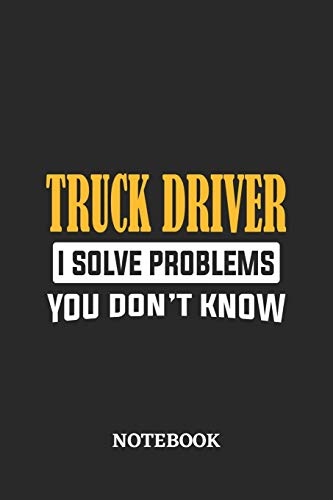 Truck Driver I Solve Problems You Don't Know Notebook: 6x9 inches - 110 graph paper, quad ruled, squared, grid paper pages • Greatest Passionate Office Job Journal Utility • Gift, Present Idea