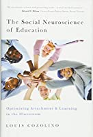 The Social Neuroscience of Education: Optimizing Attachment and Learning in the Classroom (Norton Books in Education)