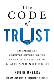 The Code of Trust: An American Counterintelligence Expert's Five Rules to Lead and Succeed by [Robin K. Dreeke, Joe Navarro]