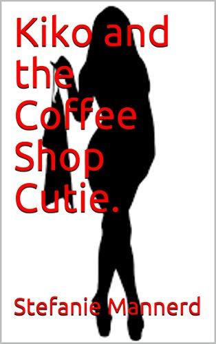 Kiko and the Coffee Shop Cutie. (English Edition)