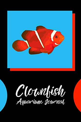 Clownfish Aquarium Journal: Customized Compact Saltwater Aquarium Care Logging Book, Thoroughly Formatted, Great For Tracking & Scheduling Routine ... Fish Health & Much More (120 Pages).