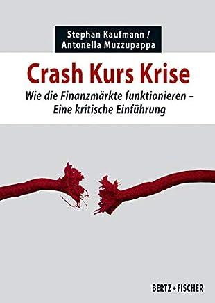 Crash Kurs Krise: Wie die Finanzm�rkte funktionieren. Eine kritische Einf�hrung (Kritische Einf�hrungen)