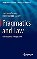 Pragmatics and Law: Philosophical Perspectives (Perspectives in Pragmatics, Philosophy & Psychology (7))