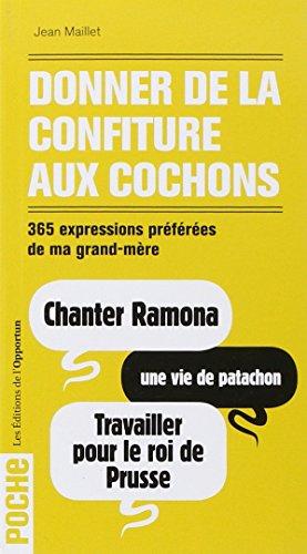 Donner de la confiture aux cochons - 365 expressions préférées de ma grand-mère (Opportun Poche) (French Edition)