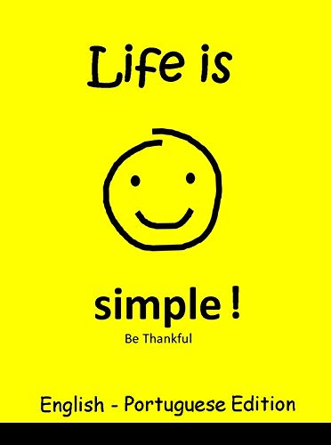 Life is Simple! Be Thankful, Portuguese Children's Picture Book (English and Portuguese Bilingual Edition) (English Edition)