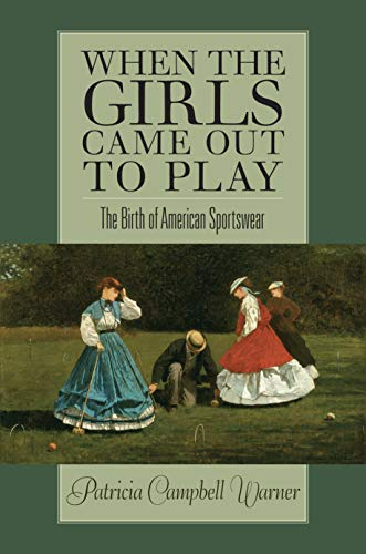 Warner, P: When the Girls Came Out to Play: The Birth of American Sportswear