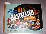 Bunte Basteleien. Kleine Geschenke aus Kinderhand. Anleitungen für interessante Bastelarbeiten aus verschiedenartigen Materialien Modelle und Bearbeitung...