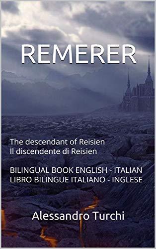 REMERER: The descendant of Reisien Il discendente di Reisien BILINGUAL BOOK ENGLISH - ITALIAN LIBRO BILINGUE ITALIANO - INGLESE (REMERER bilingual Vol. 1) (Italian Edition)