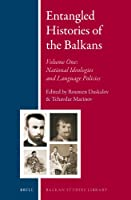 Entangled Histories of the Balkans: National Ideologies and Language Policies (Balkan Studies Library)