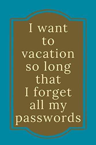 I Want To Vacation: Novelty Funny Holiday And Travel Saying, Standard Size 6x9 Lined Journal