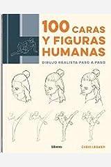 100 CARAS Y FIGURAS HUMANAS: DIBUJO REALISTA PASO A PASO Paperback