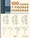 100 CARAS Y FIGURAS HUMANAS: DIBUJO REALISTA PASO A PASO
