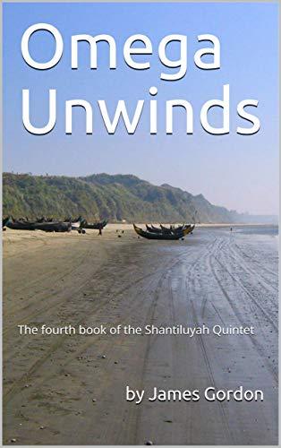 Omega Unwinds: The fourth book of the Shantiluyah Quintet (The Shantiluyah Quartet 4) (English Edition)