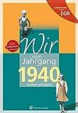 Wir vom Jahrgang 1940 - Aufgewachsen in der DDR. Kindheit und Jugend