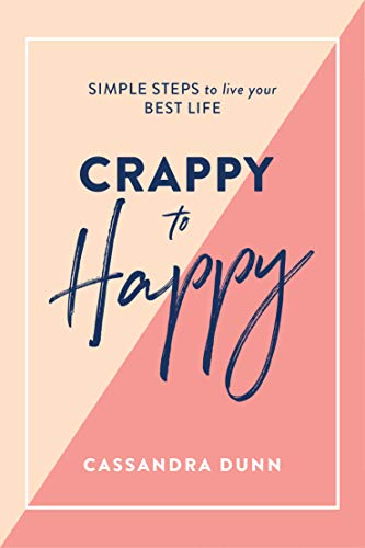 Dunn, C: Crappy to Happy: Simple Steps to Live Your Best Lif