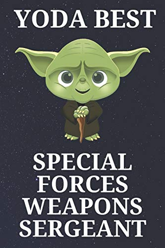 Yoda Best Special Forces Weapons Sergeant: Unique and Funny Appreciation Gift Perfect For Writing Down Notes, Journaling, Staying Organized, Drawing or Sketching