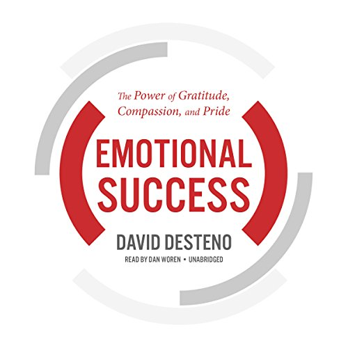 Emotional Success     The Power of Gratitude, Compassion, and Pride              Written by:                                                                                                                                 David DeSteno                               Narrated by:                                                                                                                                 Dan Woren                      Length: 7 hrs and 22 mins     10 ratings     Overall 4.3