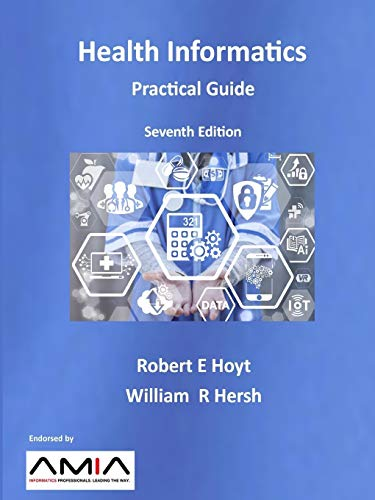 Compare Textbook Prices for Health Informatics: Practical Guide Seventh Edition  ISBN 9781387642410 by Hersh, William R.,Hoyt, Robert E.