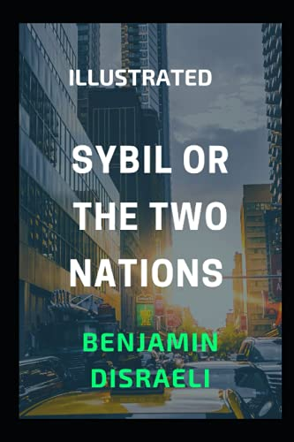 Sybil or The Two Nations: Illustrated