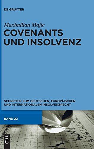 Covenants und Insolvenz: Risiken covenant-gesicherter Kreditgeber im Falle der Insolvenz des Kreditnehmers (Schriften zum deutschen, europäischen und internationalen Insolvenzrecht, Band 22)