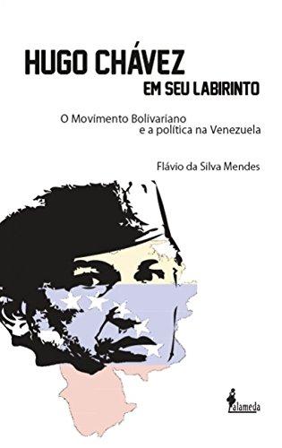 Hugo Chávez em seu Labirinto: o Movimento Bolivariano e a Política na Venezuela