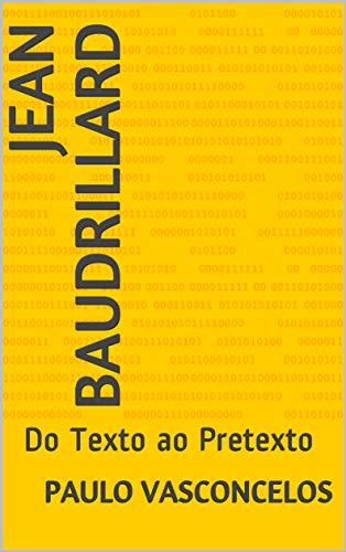 Jean Baudrillard: Do Texto ao Pretexto por [Paulo Vasconcelos]