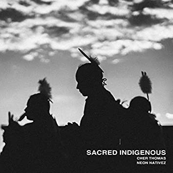 Sacred Indigenous (feat. Cher Thomas)