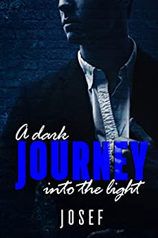 A dark journey into the light by [Josef Smith]