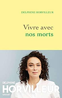 Vivre avec nos morts : Petit traité de consolation (Documents Français) par [Delphine Horvilleur]