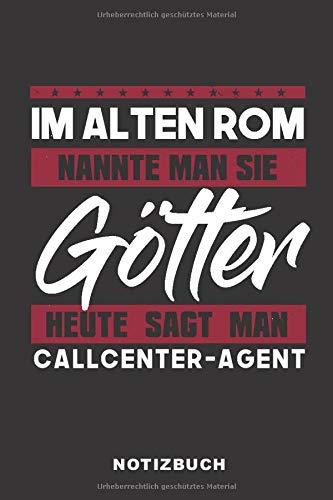 Im Alten Rom Nannte Man Sie Götter Heute Sagt Man Callcenter-Agent: Lustiges Notizbuch | 120 Seiten | liniert | Notizheft für die Arbeit Oder Ausbildung | Ca. DIN A5 (6x9) Format | Softcover Schwarz