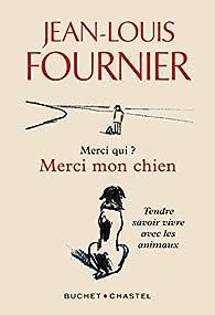 Merci qui ? Merci mon chien par Jean-Louis Fournier