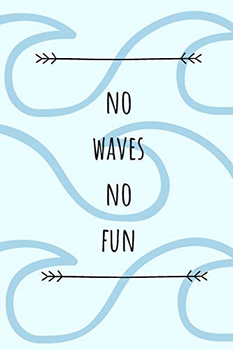 No Waves No Fun: Surf Book,Surfing Journal,Beach notebook,Gift For Surfers