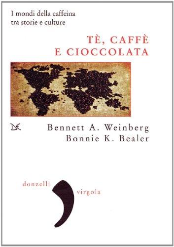 Tè, caffè, cioccolata. I mondi della caffeina tra storie e culture