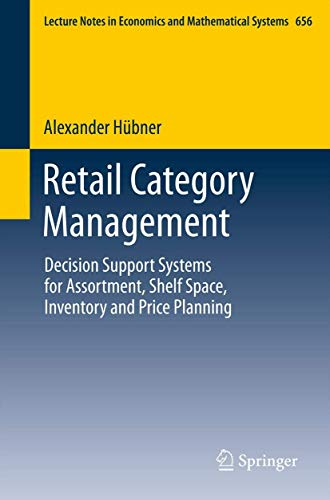 Retail Category Management: Decision Support Systems for Assortment, Shelf Space, Inventory and Price Planning (Lecture Notes in Economics and Mathematical Systems, Band 656)