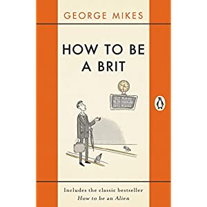 How to be a Brit: The Classic Bestselling Guide Kindle Edition