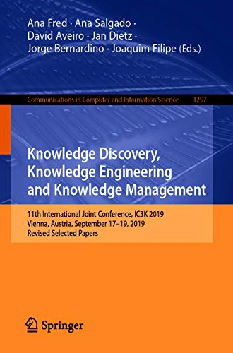 Knowledge Discovery, Knowledge Engineering and Knowledge Management: 11th International Joint Conference, IC3K 2019, Vienna, Austria, September 17-19, ... Science Book 1297) (English Edition)