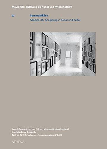 SammelARTen: Aspekte der Aneignung in Kunst und Kultur (Moyländer Diskurse zu Kunst und Wissenschaft, Band 2)