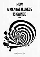 How a Mental Illness is Gained Part III
