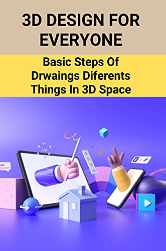 3D Design For Everyone: Basic Steps Of Drwaings Diferents Things In 3D Space: Things To Draw In 3D (English Edition)