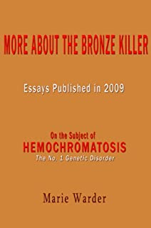 On the subject of Hemochromatosis: Iron overload - More about The Bronze Killer- Essays published 2009 (English Edition)