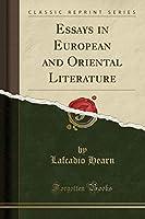Essays in European and Oriental Literature (Classic Reprint)